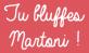 Tu Bluffes Martoni